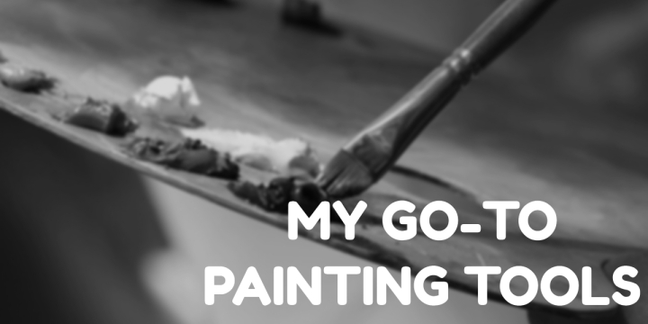 Art Materials — My Go-To Painting Tools