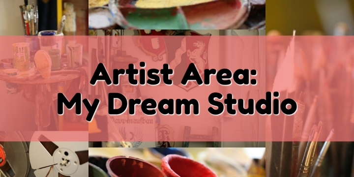 Artist Area: My Dream Studio